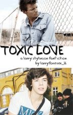 Toxic Love [Larry stylinson] (AU) by Larryforever_16