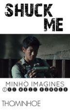 Shuck Me // Minho (The Maze Runner) by thominhoe