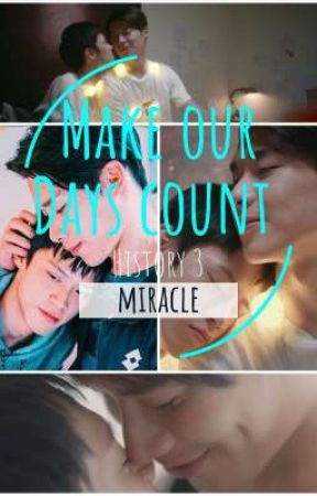 History3: Make Our Days Count (Miracle) by shaenanigans