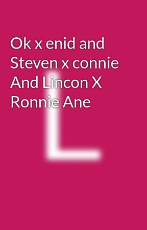 Ok x enid and Steven x connie And Lincon X Ronnie Ane by LeeRuiz5