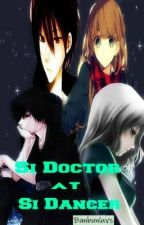 Si Doctor at Si Dancer by Bunbunluver17