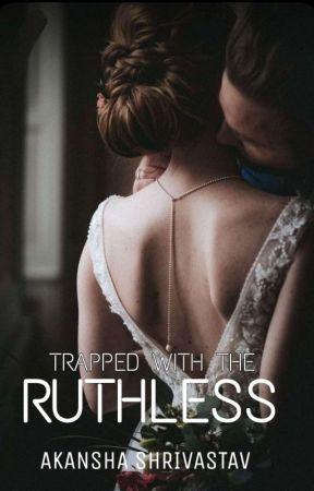 TRAPPED WITH THE RUTHLESS by aks_anu