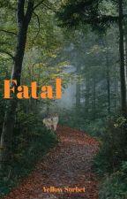 Fatal by YellowSorbet