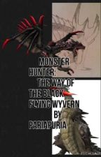 Monster Hunter: The Way of The Black Flying Wyvern by Saux_The_Dragon