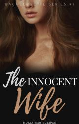 The Innocent Wife (Bachelorette #1) (COMPLETED)  by HumairahEclipse