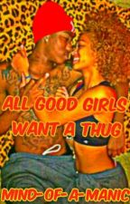 All good girls want a Thug by mind-of-a-manic