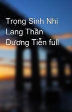 Trọng Sinh Nhị Lang Thần Dương Tiễn full by tiendatbk92