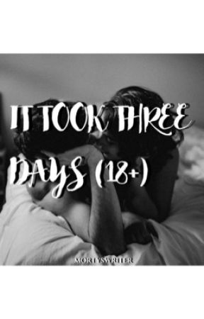 It Took Three Days (18+) by Mortyswriter