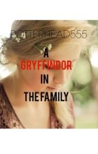 A Gryffindor in the Family by Potterhead555