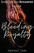 Bleeding Royalty (Revamped) by katrocks247