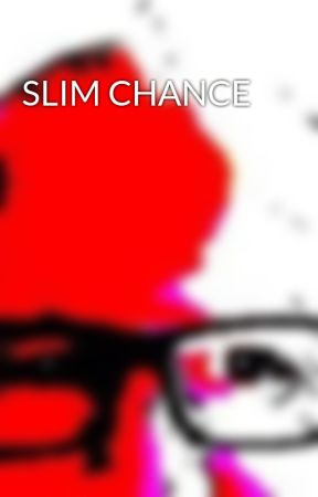 SLIM CHANCE by Thoughtlocker
