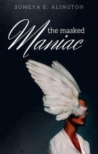 The Masked Maniac by sumeyaalington
