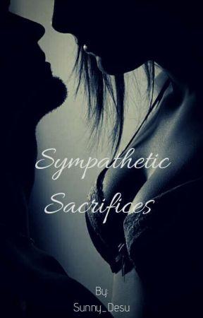 Sympathetic Sacrifices by Sunny_Desu