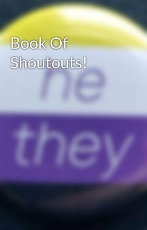 Book Of Shoutouts!  by amshinestar7778939