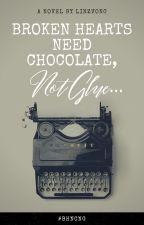 Broken Hearts Need Chocolate, Not Glue. by linzvonc