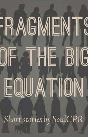 Fragments Of The Big Equation by SoulCPR