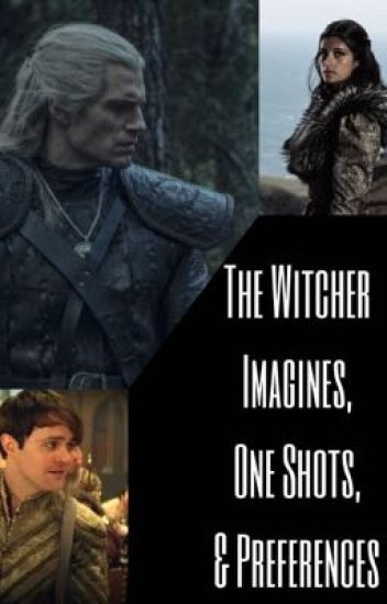 The Witcher: Imagines, One Shots, & Preferences