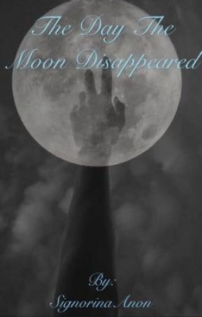 The Day the Moon Disappeared by SignorinaAnon
