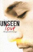 Unseen Love (Book 1 of the Love series) by SleeplessInChicago