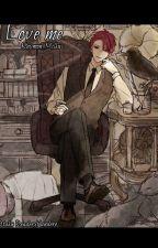 ~  Love Me~  ~[Yandere Boyfriend x Otaku Reader] by Banana_Malk