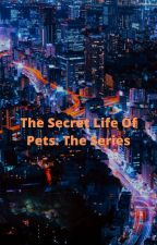 The Secret Life Of Pets: The Series by JoeLynch870