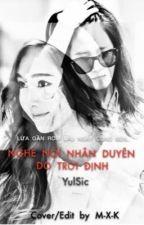 [LONGFIC] YULSIC - NGHE NÓI NHÂN DUYÊN DO TRỜI ĐỊNH (Cover) by Mew_Xeko