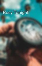 Busy Tonight  by CupydesArrow
