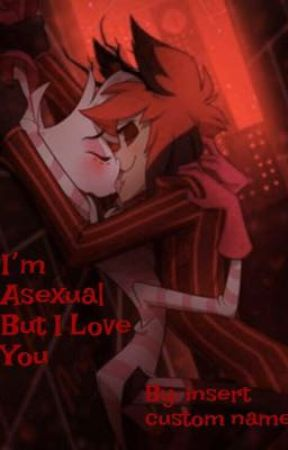 I'm Asexual But I Love You by InsertCustomName
