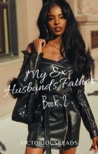 My Ex-Husband's Father |BOOK 2|BWWM| by MotherMelanin02