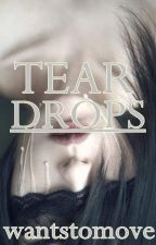 Tear Drops (One Shot) by wantstomove