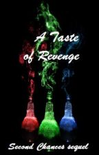 A taste of Revenge(sequel to Second Chances) by WeasleBeeE