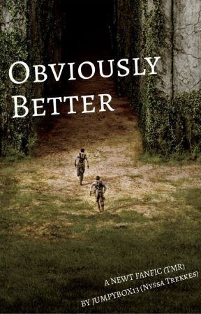 OBVIOUSLY BETTER- A Newt Fanfic (TMR) by JumpyBox13