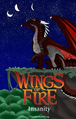 Insanity - A Wings of Fire Fanfiction - Complete by UltimateFanWing