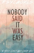 Nobody Said It Was Easy ✓ by psychoxls