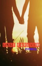 Last Forever (FINISHED) by btrgirlyall