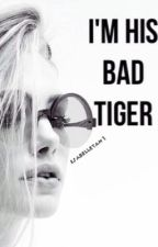 I'm his bad Tiger by isabelletan1
