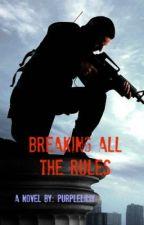 Breaking All The Rules by PurpleLiliy