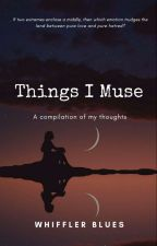 Things I muse by WhifflerBlues