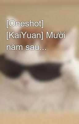 [Oneshot] [KaiYuan] Mười năm sau...