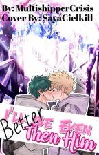 ~I'll Be Even Better Than Him~bakudeku~ by MultishipperCrisis_