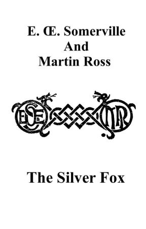 The Silver Fox, by Somerville and Ross by exclassics