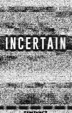 INCERTAIN by Taminrez
