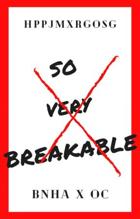 So Very Breakable(on Hiatus For Major Plot Editing. Will Be Different Story) by hppjmxrgosg