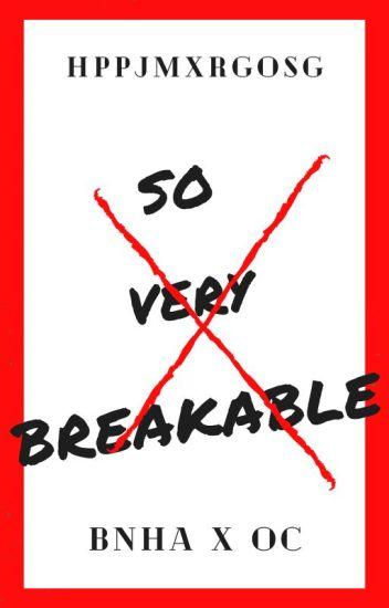 So Very Breakable