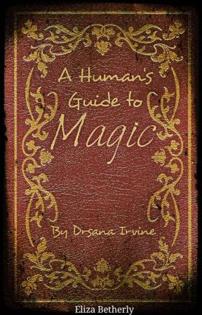 A Human's Guide to Magic by Drsana Irvine by book_worm_liza
