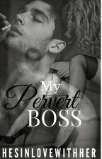 My PERVERT Boss by HesInloveWithHer