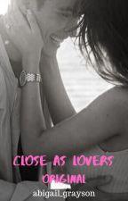 Close As Lovers- Original by abigail_grayson
