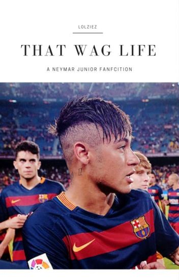 That WAG Life {A Neymar Jr Fanfic}