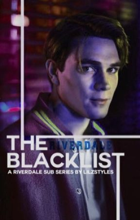 Riverdale: The Blacklist (Sub Series) by LilzStyles