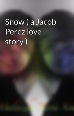 Snow ( a Jacob Perez love story )